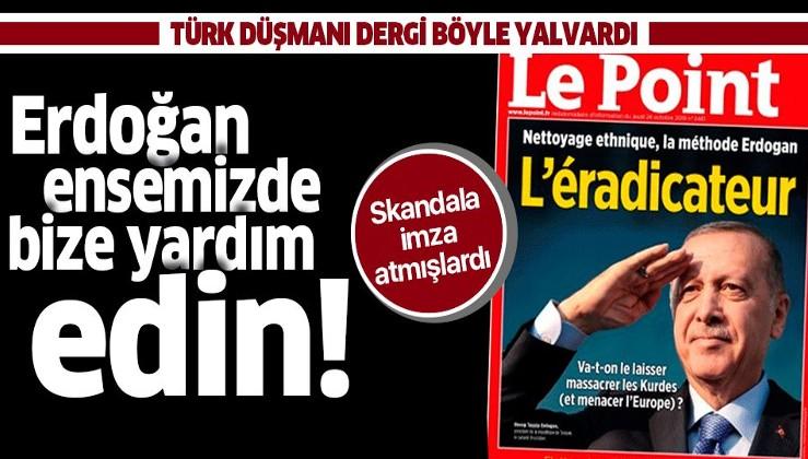 Türk düşmanı Fransız dergisi Le Point böyle yalvardı: Erdoğan ensemizde bize yardım edin.