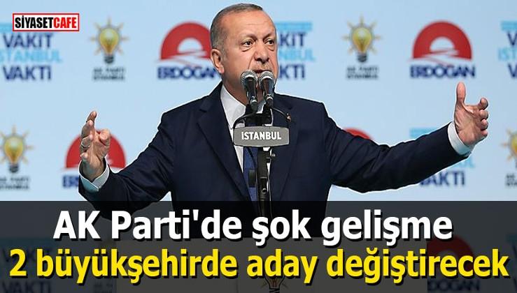 AK Parti'de şok gelişme: 2 büyükşehirde aday değiştirecek