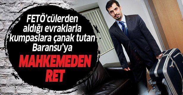 FETÖ'cü Mehmet Baransu'nun tahliye talebi kaçma şüphesi gerekçesiyle reddedildi