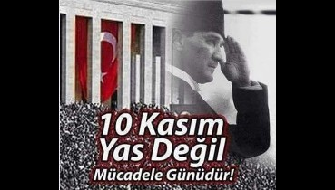 10 Kasım yas değil Atatürk'ü anma ve anlama günüdür