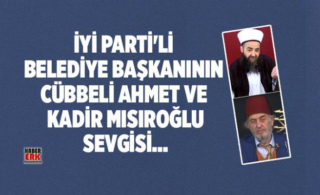İYİ Parti'li Belediye Başkanının Cübbeli Ahmet ve Kadir Mısıroğlu sevgisi...