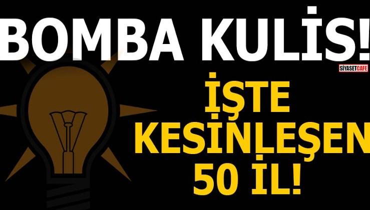 BOMBA KULİS! İŞTE AK PARTİ'DE KESİNLEŞEN 50 İL