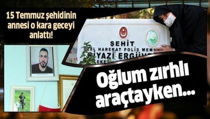 15 Temmuz'da şehit olan özel harekat polisi Niyazi Ergüven'in annesi o kara geceyi anlattı!