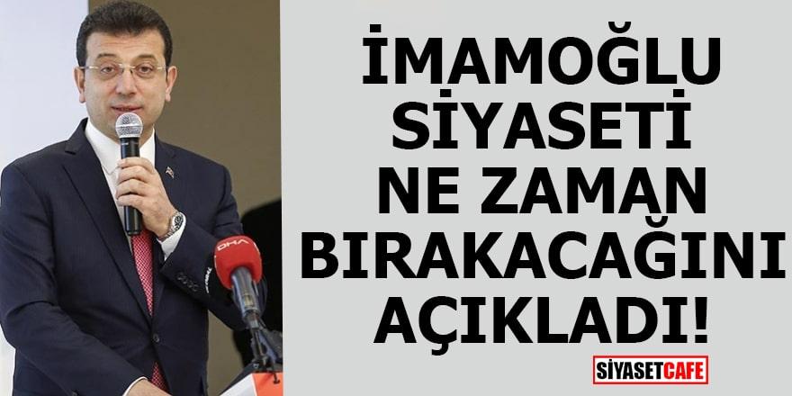 İmamoğlu siyaseti ne zaman bırakacağını açıkladı