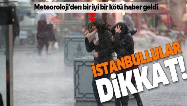 İstanbullular dikkat! Meteoroloji'den bir iyi bir kötü haber geldi.