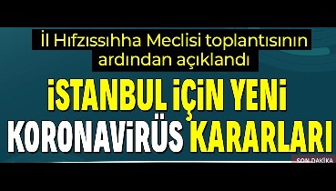 Son dakika: İl Hıfzıssıhha Meclisi'nden İstanbul için yeni 'koronavirüs' kararları