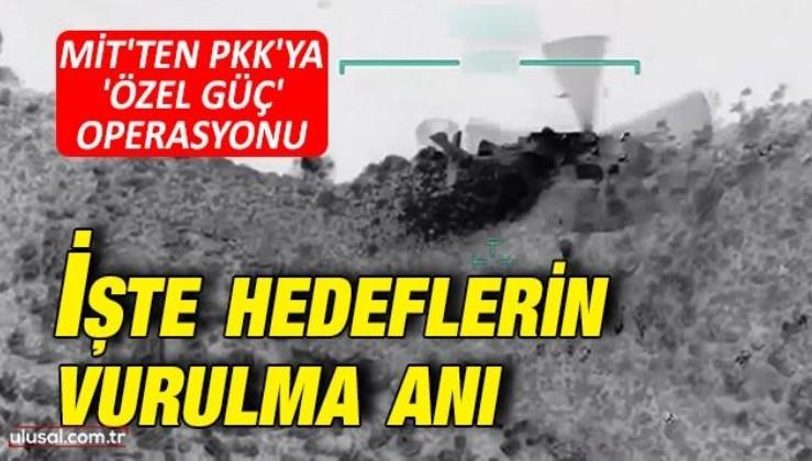 MİT'ten PKK'ya 'özel güç' operasyonu: İşte hedeflerin vurulma anı