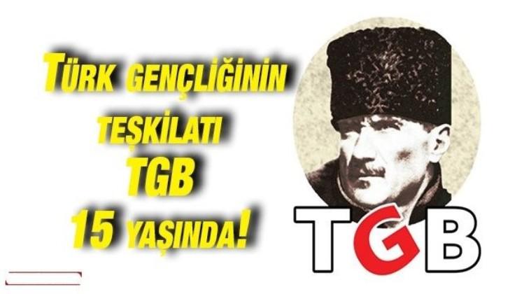 Türk gençliğinin teşkilatı TGB 15 yaşında!