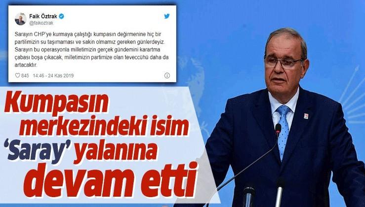 """CHP'deki kumpasın içinde olan Faik Öztrak """"Saray"""" yalanına devam etti."""