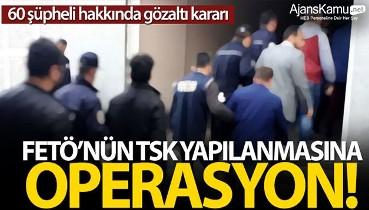 SON DAKİKA: İstanbul'da FETÖ'nün TSK yapılanmasına operasyon: 60 gözaltı kararı
