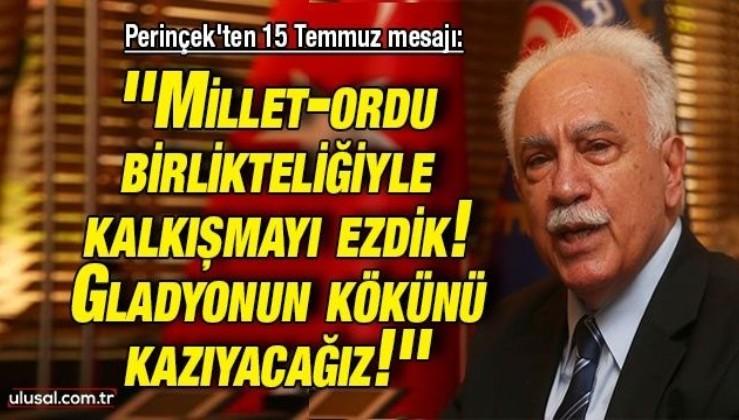 Perinçek'ten 15 Temmuz mesajı: ''Millet-ordu birlikteliğiyle kalkışmayı ezdik! Gladyonun kökünü kazıyacağız!''