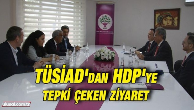 TÜSİAD HDP'yi ziyaret etti: Ziyarete tepki gecikmedi