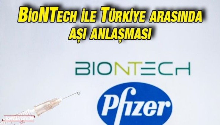 BioNTech ile Türkiye arasında aşı anlaşması