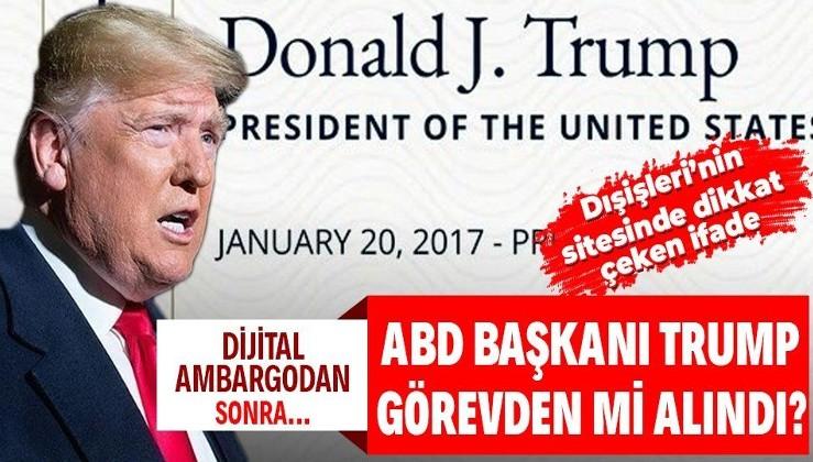 ABD Başkanı Trump'ı görevden mi aldılar? Dışişleri Bakanlığı'nın sitesinde dikkat çeken ifade: Görev süresi sona erdi