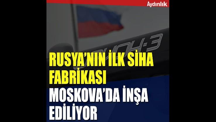 Rusya'nın ilk SİHA fabrikası Moskova'da inşa ediliyor
