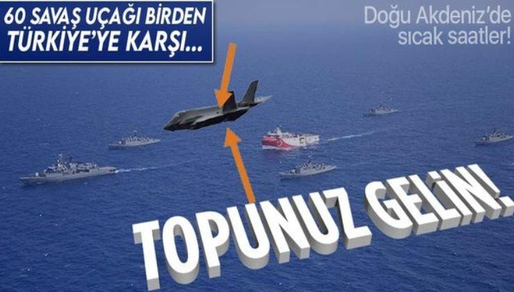 Doğu Akdeniz'de sıcak saatler! Türkiye'ye karşı 60 savaş uçağı birden...