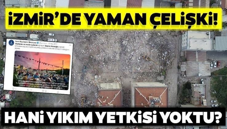 İzmir Büyükşehir Belediyesi'nde yaman çelişki! Hani yıkım yetkisi yoktu?