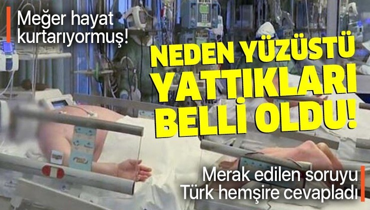 Koronavirüs hastalarının neden yüzüstü yattıkları belli oldu! Türk hemşire merak edilen soruyu yanıtladı!
