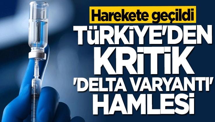 """Türkiye'den kritik """"Delta Varyantı"""" hamlesi... Harekete geçildi"""