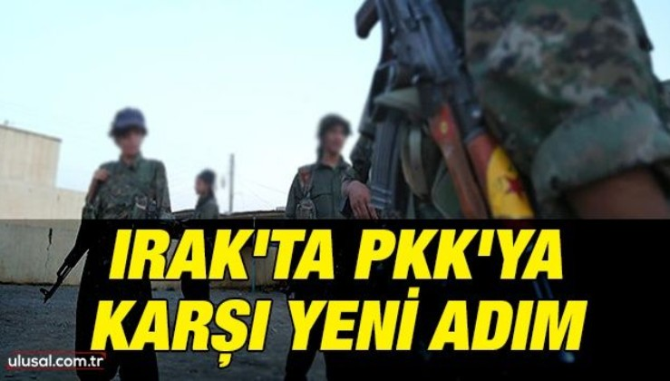 Irak'ta PKK'ya karşı yeni adım