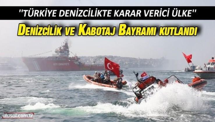 Denizcilik ve Kabotaj Bayramı kutlandı: ''Türkiye denizcilikte karar verici ülke konumuna yükselmiştir''