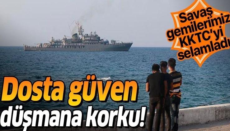Dosta güven düşmana korku! Doğu Akdeniz'deki Türk savaş gemileri KKTC'yi selamladı