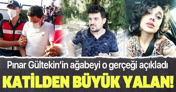 Son dakika: Pınar Gültekin'in ağabeyi açıkladı: Katil Cemal Metin Avcı'dan büyük yalan!