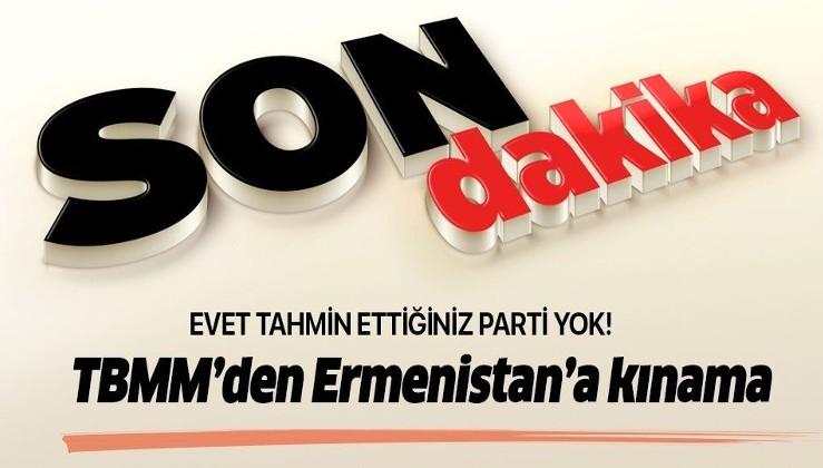 Son dakika: TBMM'de 4 partiden Ermenistan'a ortak kınama!
