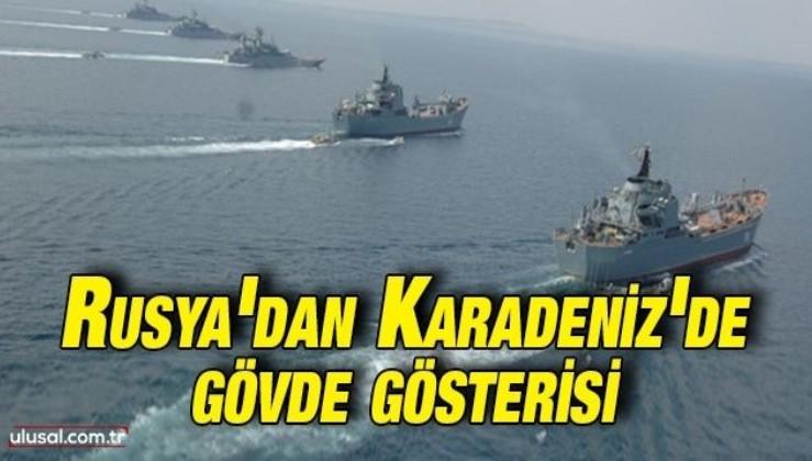 Rusya'dan Karadeniz'de gövde gösterisi