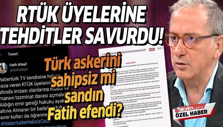 Türk askerine hakareti görmezden gelen Fatih Altaylı utanmadan RTÜK üyelerine tehditler savurdu