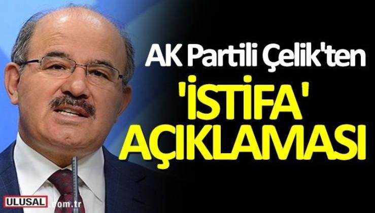 AK Partili Hüseyin Çelik'ten 'istifa' açıklaması!