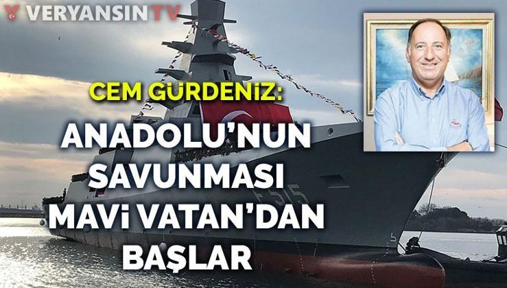 Cem Gürdeniz: Anadolu'nun savunması Mavi Vatan'dan başlar