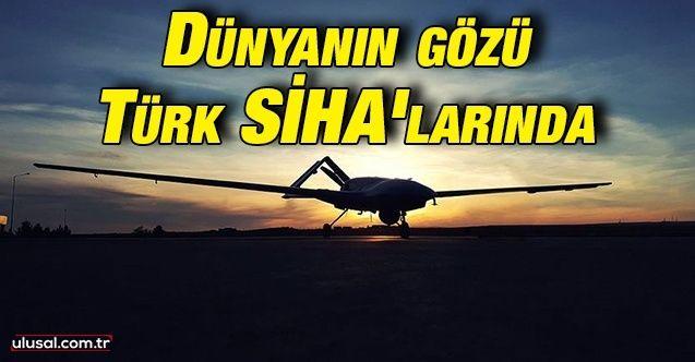 Dünyanın gözü Türk SİHA'larında