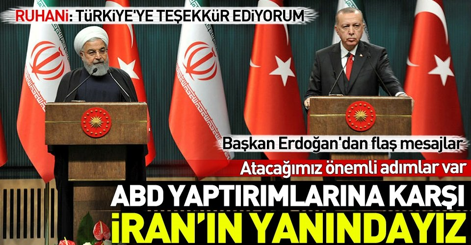 Erdoğan: ABD yaptırımlarına karşı kardeş İran'ın yanındayız