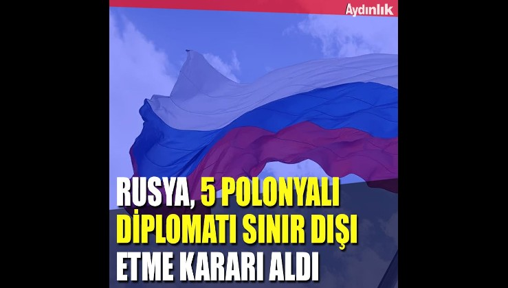 Rusya, 5 Polonyalı diplomatı sınır dışı etme kararı aldı