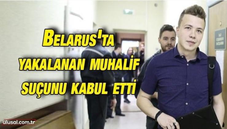 Belarus'ta yakalanan muhalif Roman Protaseviç suçunu itiraf etti