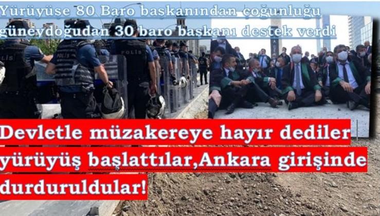 Devletle görüşmem diyen 30 Baro başkanının yürüyüşünde son durum!