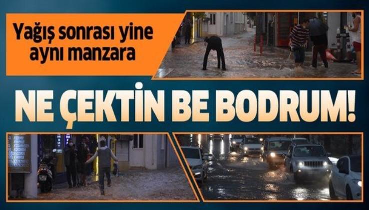 Muğla Bodrum'da yine aynı manzara! Yağış sonrası sokaklar göle döndü...