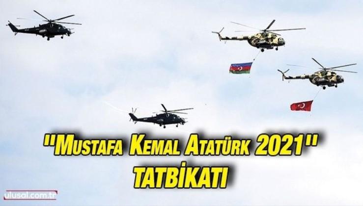 Türkiye ve Azerbaycan'dan ''Mustafa Kemal Atatürk 2021'' tatbikatı