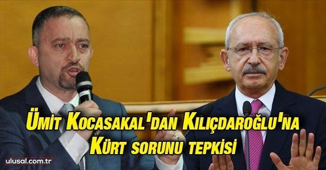 Ümit Kocasakal'dan Kılıçdaroğlu'na Kürt sorunu tepkisi