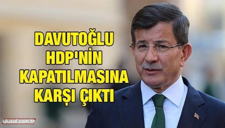Davutoğlu HDP'nin kapatılmasına karşı çıktı
