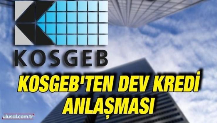 KOSGEB'ten dev kredi anlaşması