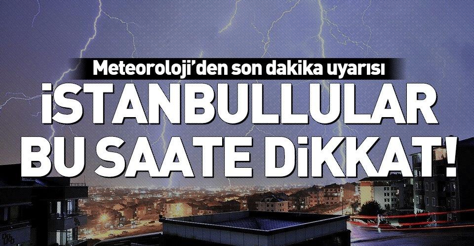 Son dakika: İstanbullular dikkat!