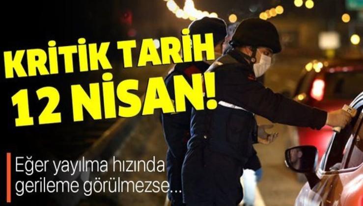 Türkiye için kritik tarih 12 Nisan! Eğer koronavirüs yayılmasında gerileme görülmezse daha sıkı tedbirler yolda!
