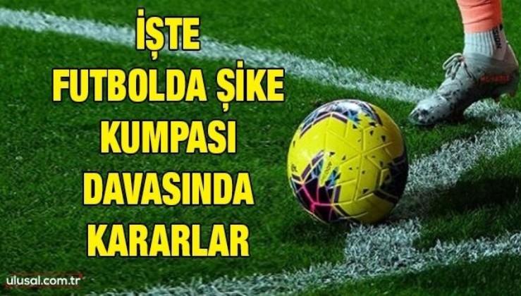 FETÖ'nün ''futbolda şike'' davasında karar açıklandı