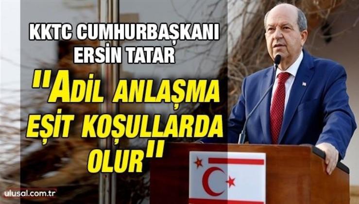 KKTC Cumhurbaşkanı Ersin Tatar: ''Adil anlaşma eşit koşullarda olur''