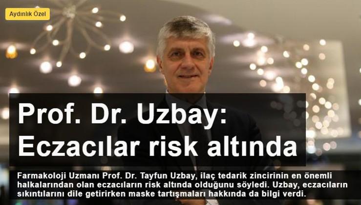 Prof. Dr. Tayfun Uzbay: Eczacılar risk altında