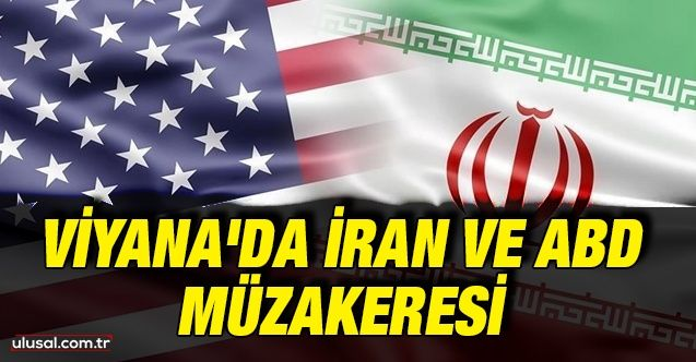 Viyana'da İran ve ABD Müzakeresi