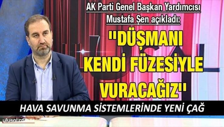 AK Parti Genel Başkan Yardımcısı Mustafa Şen: ''Türkiye bir hava savunma sistemi üzerinde çalışıyor''