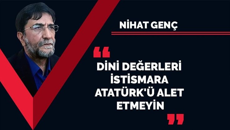 Dini değerleri istismara Atatürk'ü alet etmeyin